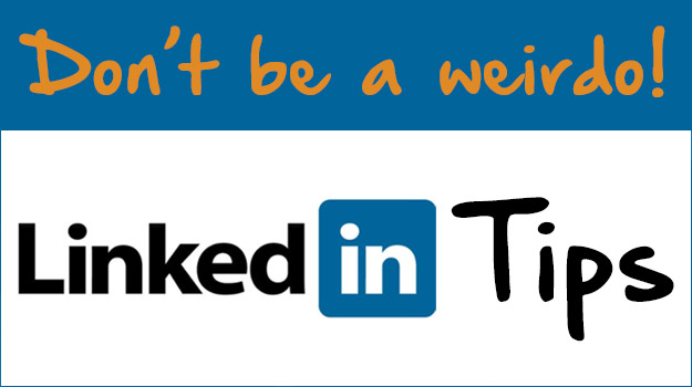 4 LinkedIn Tips That Will Prevent You from Being Perceived as a LinkedIn Weirdo!