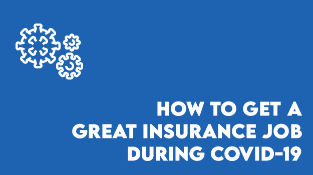 Your Insurance Industry Job Search During COVID-19- Everything You Need to Know to Get a Great Job!