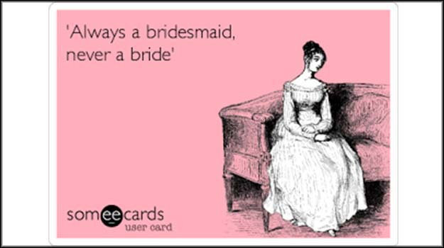 Always the Bride's Maid, Never the Bride